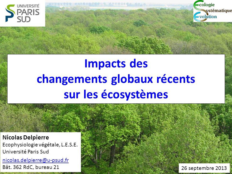 Impacts des changements globaux récents sur les écosystèmes Nicolas Delpierre Ecophysiologie végétale, L.E.S.E. Université Paris Sud nicolas.delpierre