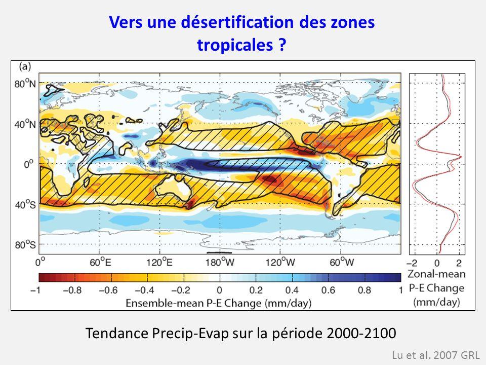Vers une désertification des zones tropicales ? Lu et al. 2007 GRL Tendance Precip-Evap sur la période 2000-2100