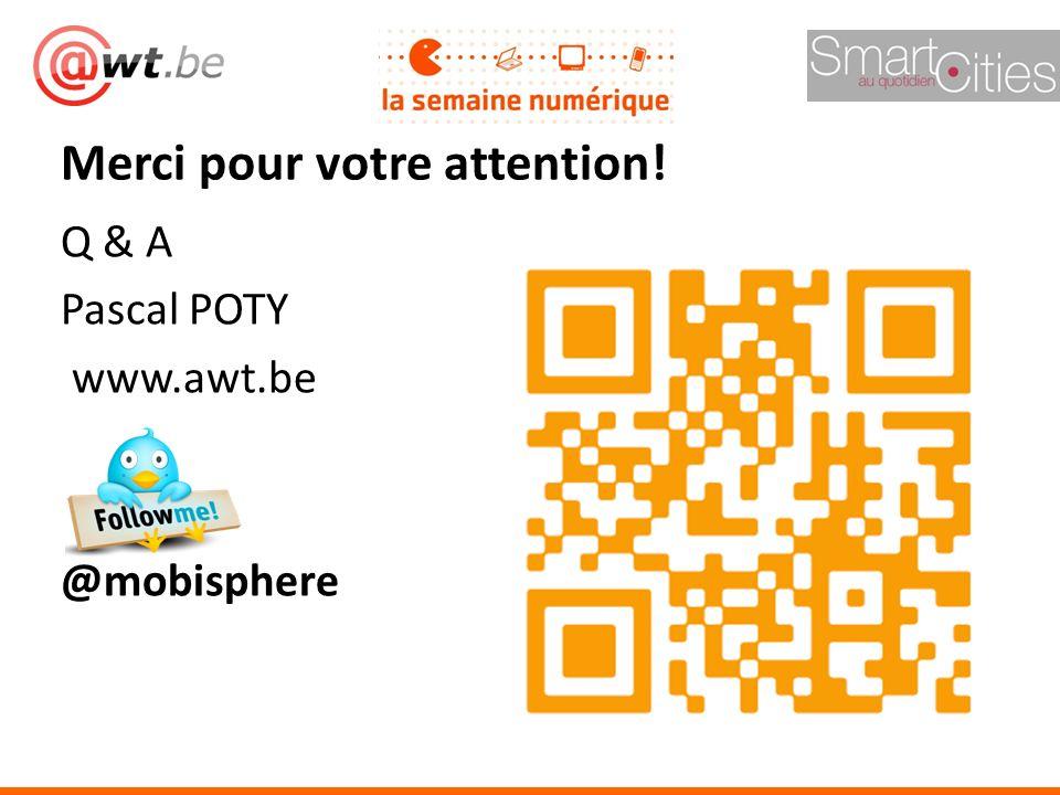 ;-) Q & A Pascal POTY www.awt.be @mobisphere Merci pour votre attention!