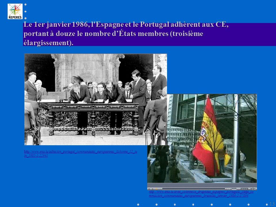 Le 1er janvier 1986, l Espagne et le Portugal adhèrent aux CE, portant à douze le nombre dÉtats membres (troisième élargissement).
