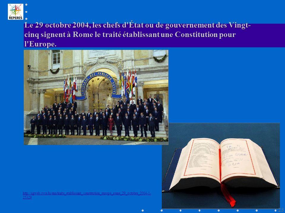 Le 29 octobre 2004, les chefs d État ou de gouvernement des Vingt- cinq signent à Rome le traité établissant une Constitution pour l Europe.