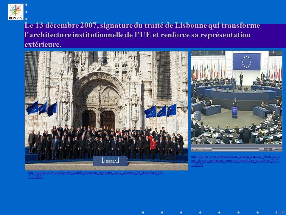 Le 13 décembre 2007, signature du traité de Lisbonne qui transforme l architecture institutionnelle de lUE et renforce sa représentation extérieure.