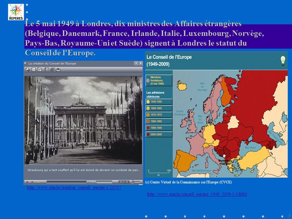 Le 5 mai 1949 à Londres, dix ministres des Affaires étrangères (Belgique, Danemark, France, Irlande, Italie, Luxembourg, Norvège, Pays-Bas, Royaume-Uni et Suède) signent à Londres le statut du Conseil de l Europe.