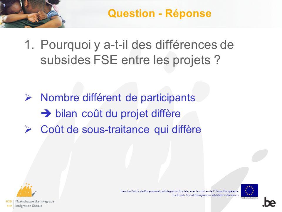 Question - Réponse 1.Pourquoi y a-t-il des différences de subsides FSE entre les projets .