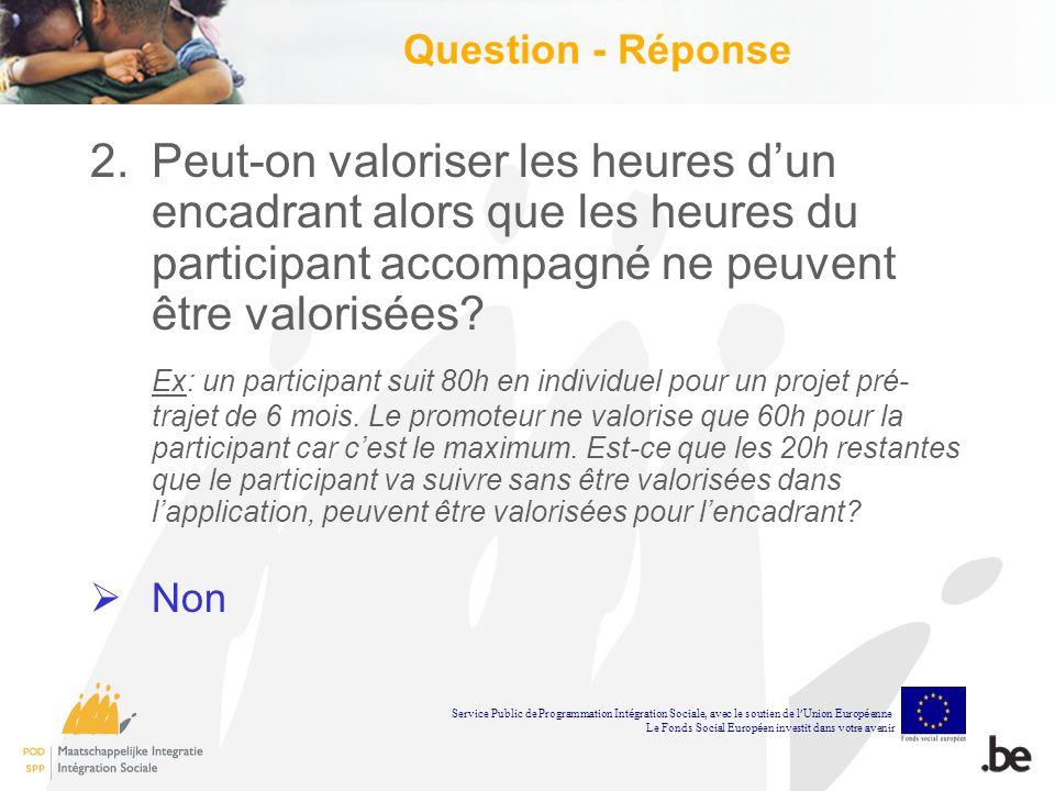 Question - Réponse 2.Peut-on valoriser les heures dun encadrant alors que les heures du participant accompagné ne peuvent être valorisées.