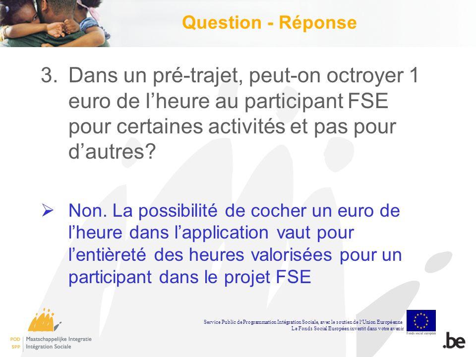 Question - Réponse 3.Dans un pré-trajet, peut-on octroyer 1 euro de lheure au participant FSE pour certaines activités et pas pour dautres.