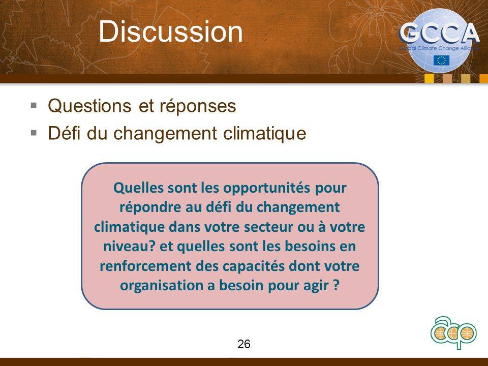 Discussion Questions et réponses Défi du changement climatique Quelles sont les opportunités pour répondre au défi du changement climatique dans votre secteur ou à votre niveau.