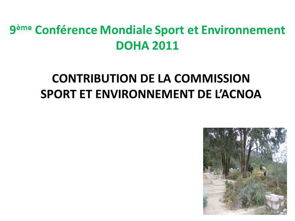 9 ème Conférence Mondiale Sport et Environnement DOHA 2011 CONTRIBUTION DE LA COMMISSION SPORT ET ENVIRONNEMENT DE LACNOA