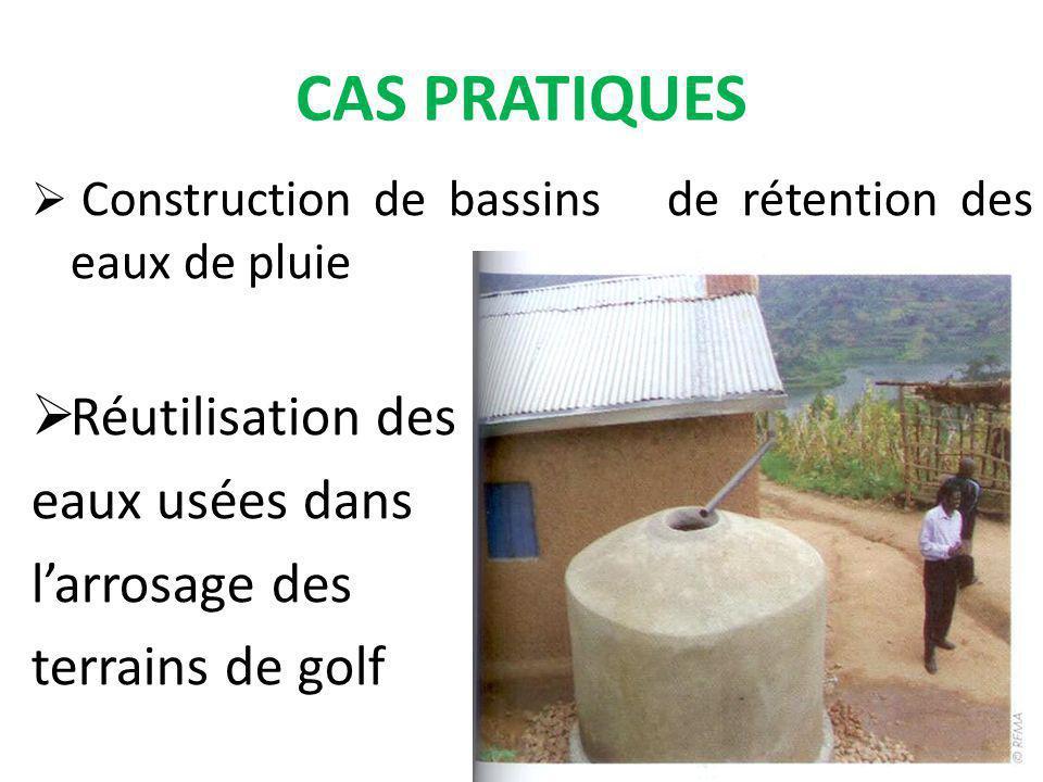 CAS PRATIQUES Construction de bassins de rétention des eaux de pluie Réutilisation des eaux usées dans larrosage des terrains de golf