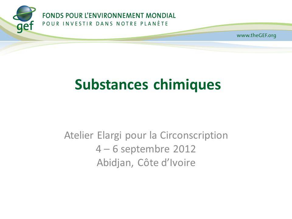 Substances chimiques Atelier Elargi pour la Circonscription 4 – 6 septembre 2012 Abidjan, Côte dIvoire