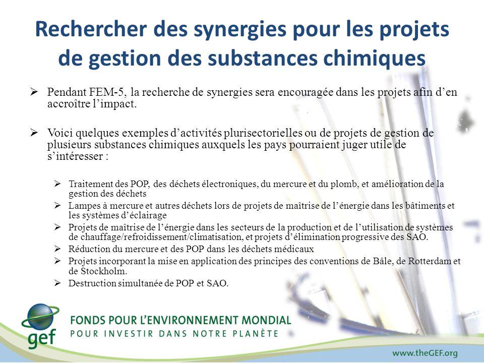 Rechercher des synergies pour les projets de gestion des substances chimiques Pendant FEM-5, la recherche de synergies sera encouragée dans les projets afin den accroître limpact.
