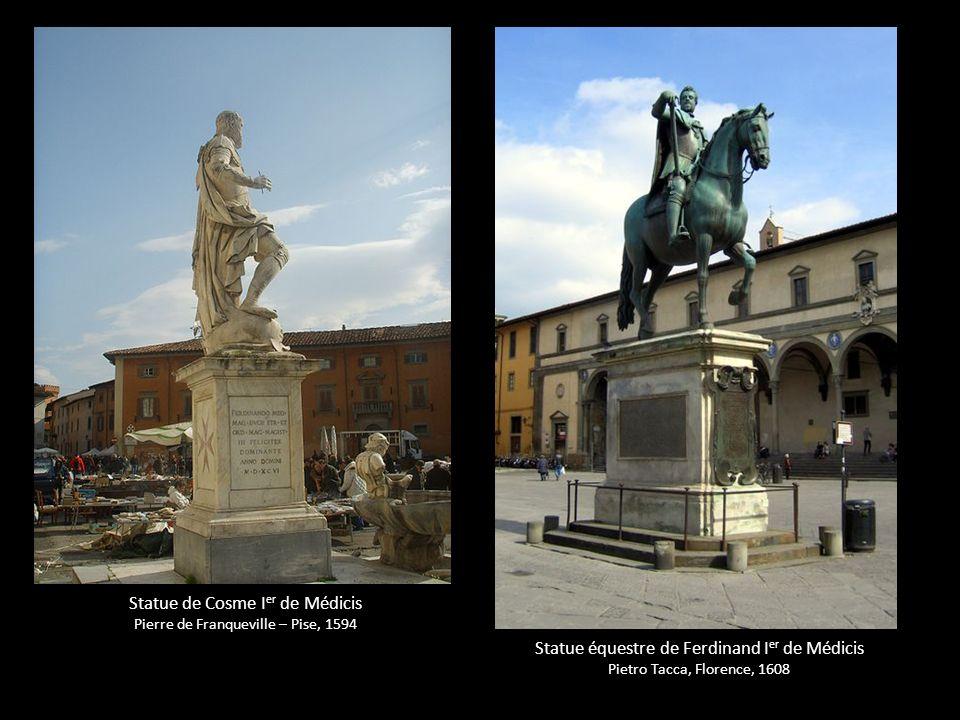 Statue de Cosme I er de Médicis Pierre de Franqueville – Pise, 1594 Statue équestre de Ferdinand I er de Médicis Pietro Tacca, Florence, 1608