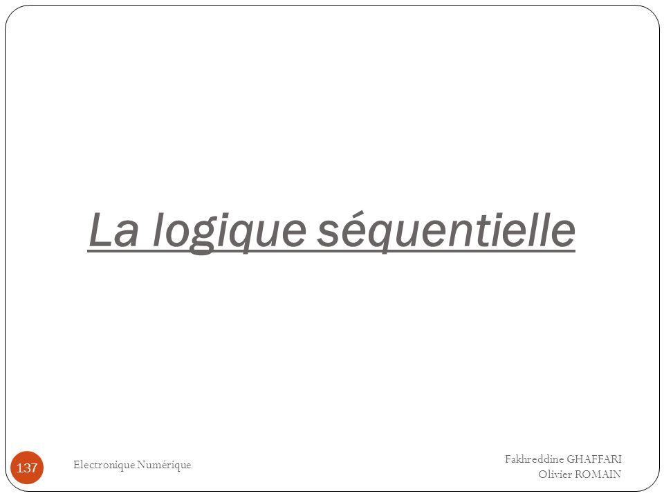 La logique séquentielle Electronique Numérique 137 Fakhreddine GHAFFARI Olivier ROMAIN