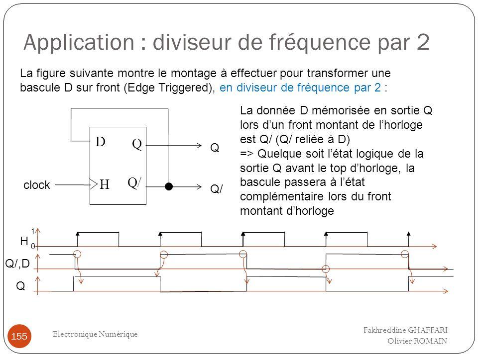 Application : diviseur de fréquence par 2 Electronique Numérique 155 La figure suivante montre le montage à effectuer pour transformer une bascule D s