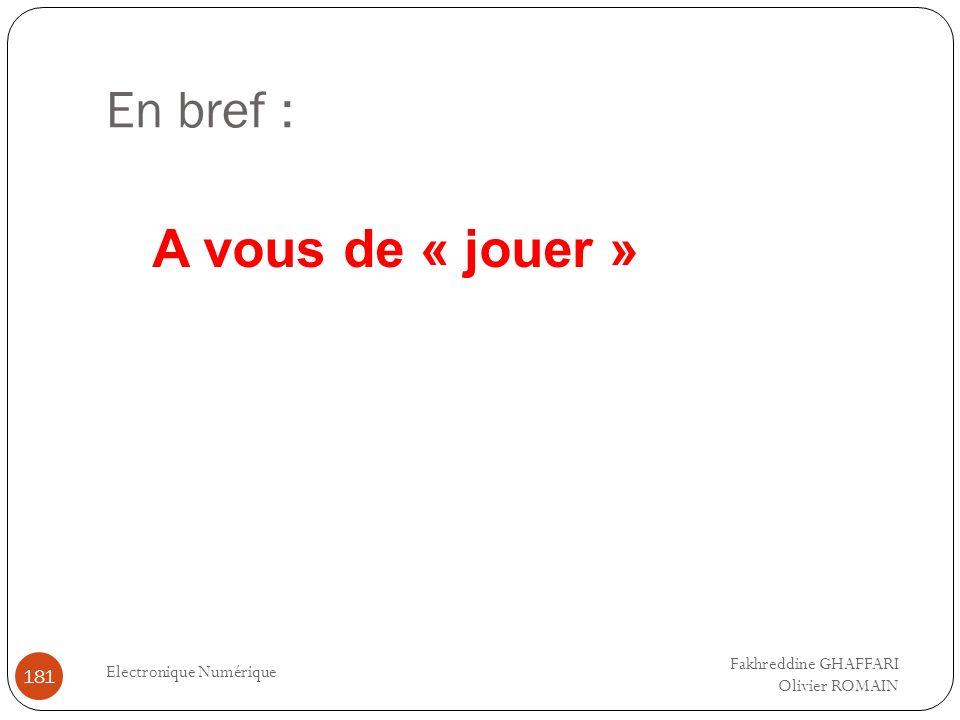 En bref : Electronique Numérique 181 A vous de « jouer » Fakhreddine GHAFFARI Olivier ROMAIN