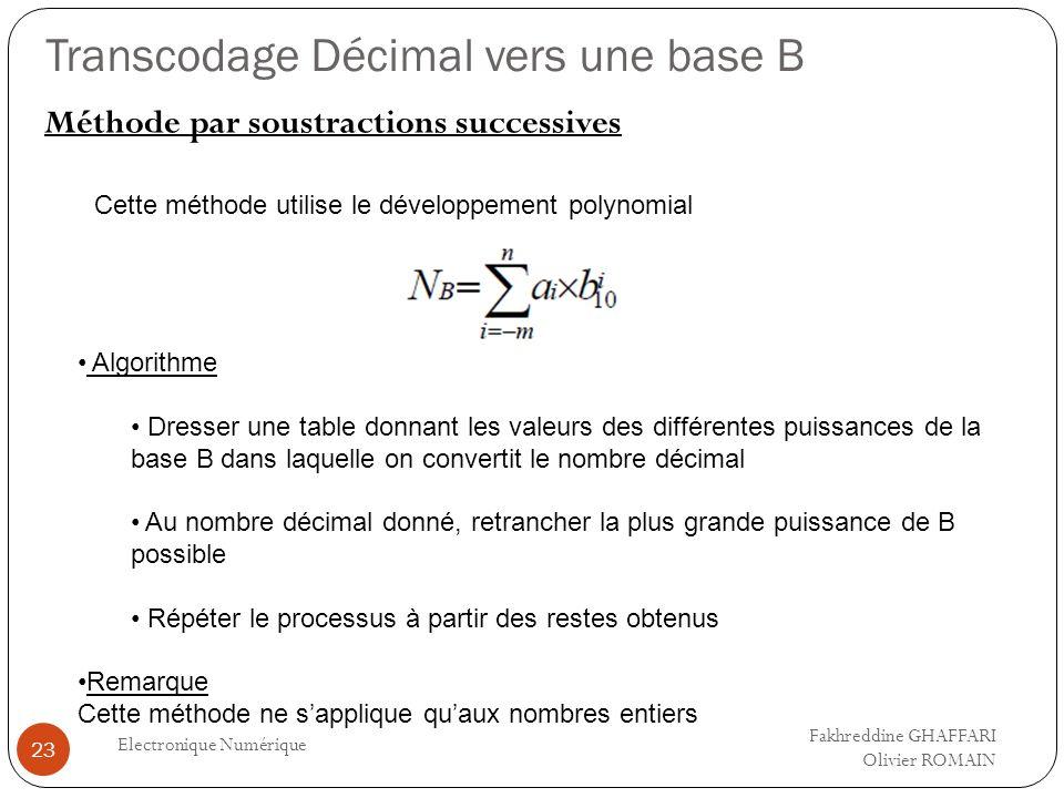 Transcodage Décimal vers une base B Electronique Numérique 23 Méthode par soustractions successives Fakhreddine GHAFFARI Olivier ROMAIN Cette méthode