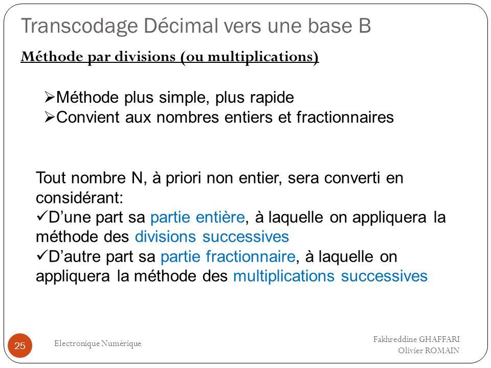 Transcodage Décimal vers une base B Electronique Numérique 25 Méthode par divisions (ou multiplications) Fakhreddine GHAFFARI Olivier ROMAIN Méthode p