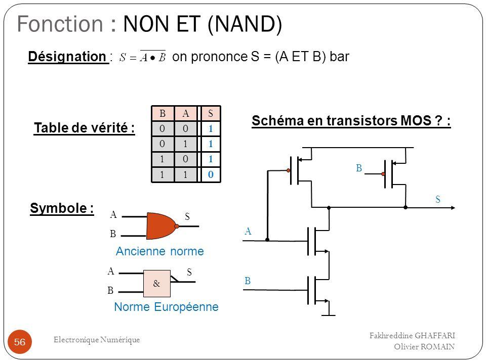 Fonction : NON ET (NAND) Electronique Numérique 56 Table de vérité : Désignation : on prononce S = (A ET B) bar Symbole : A S Ancienne norme Schéma en