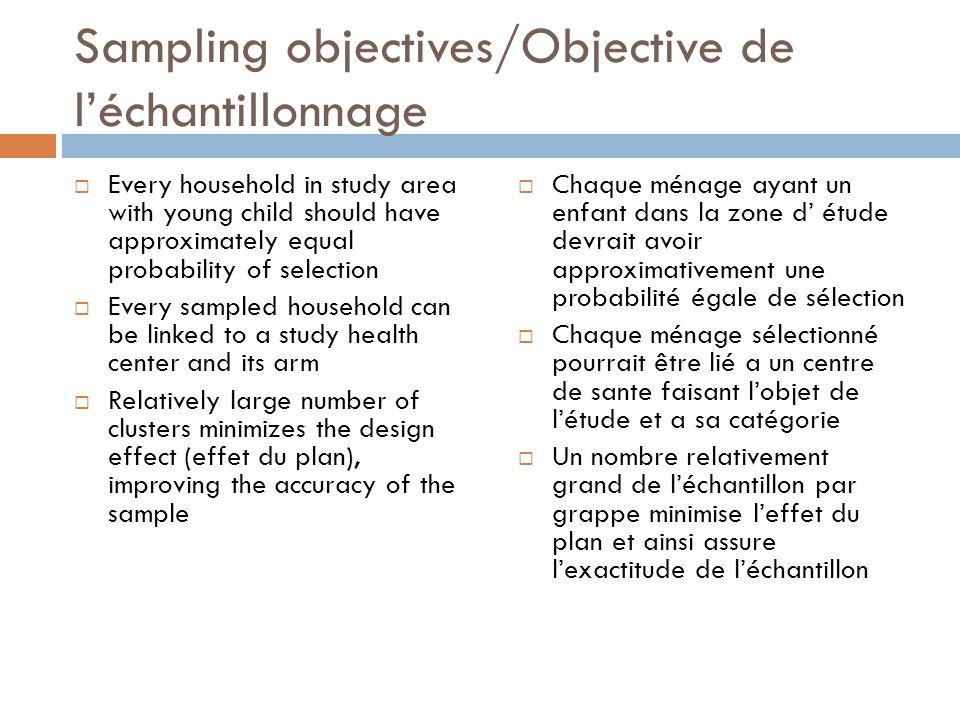 Sampling objectives/Objective de léchantillonnage Every household in study area with young child should have approximately equal probability of select