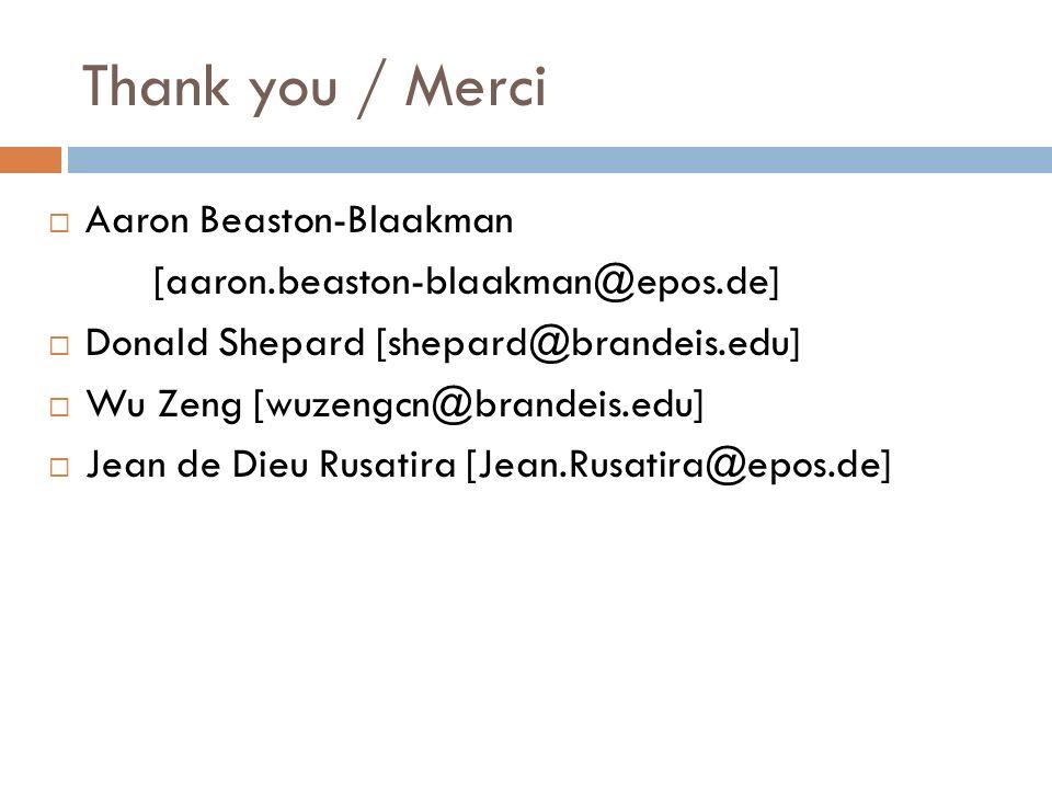 Thank you / Merci Aaron Beaston-Blaakman [aaron.beaston-blaakman@epos.de] Donald Shepard [shepard@brandeis.edu] Wu Zeng [wuzengcn@brandeis.edu] Jean de Dieu Rusatira [Jean.Rusatira@epos.de]
