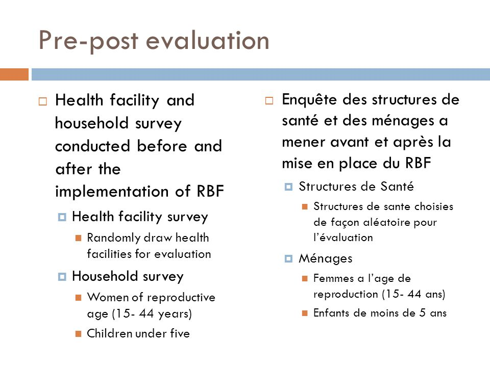 Pre-post evaluation Health facility and household survey conducted before and after the implementation of RBF Health facility survey Randomly draw hea