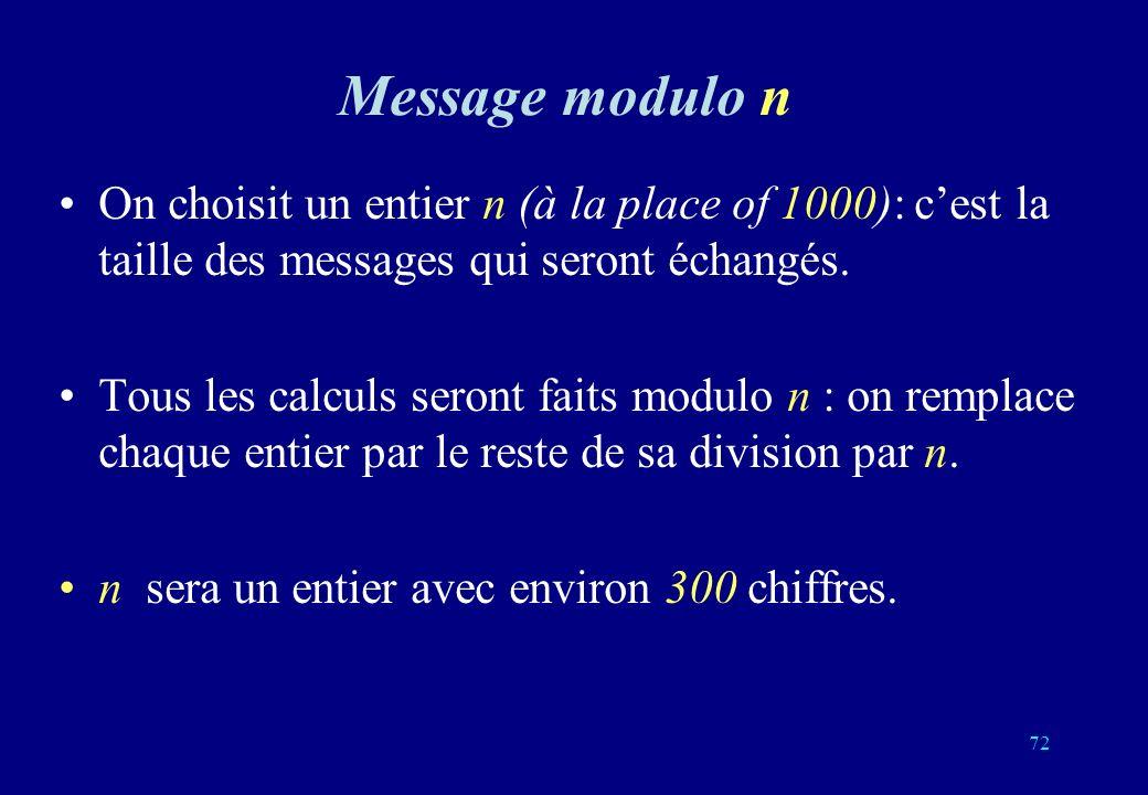 Message modulo n On choisit un entier n (à la place of 1000): cest la taille des messages qui seront échangés. Tous les calculs seront faits modulo n