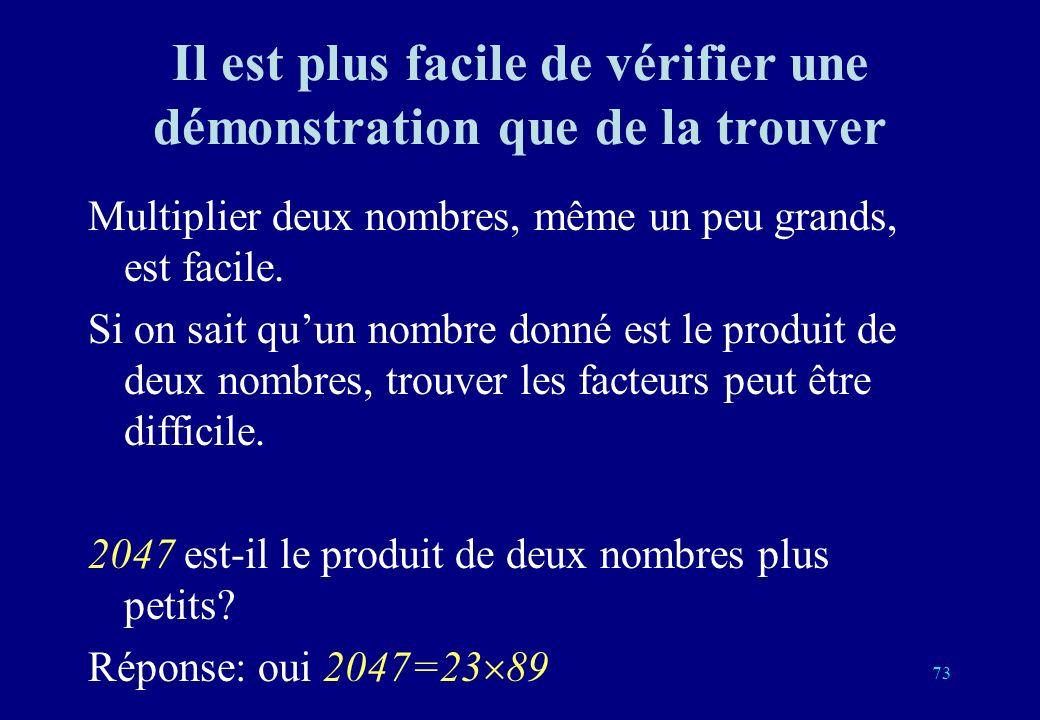 Il est plus facile de vérifier une démonstration que de la trouver Multiplier deux nombres, même un peu grands, est facile.