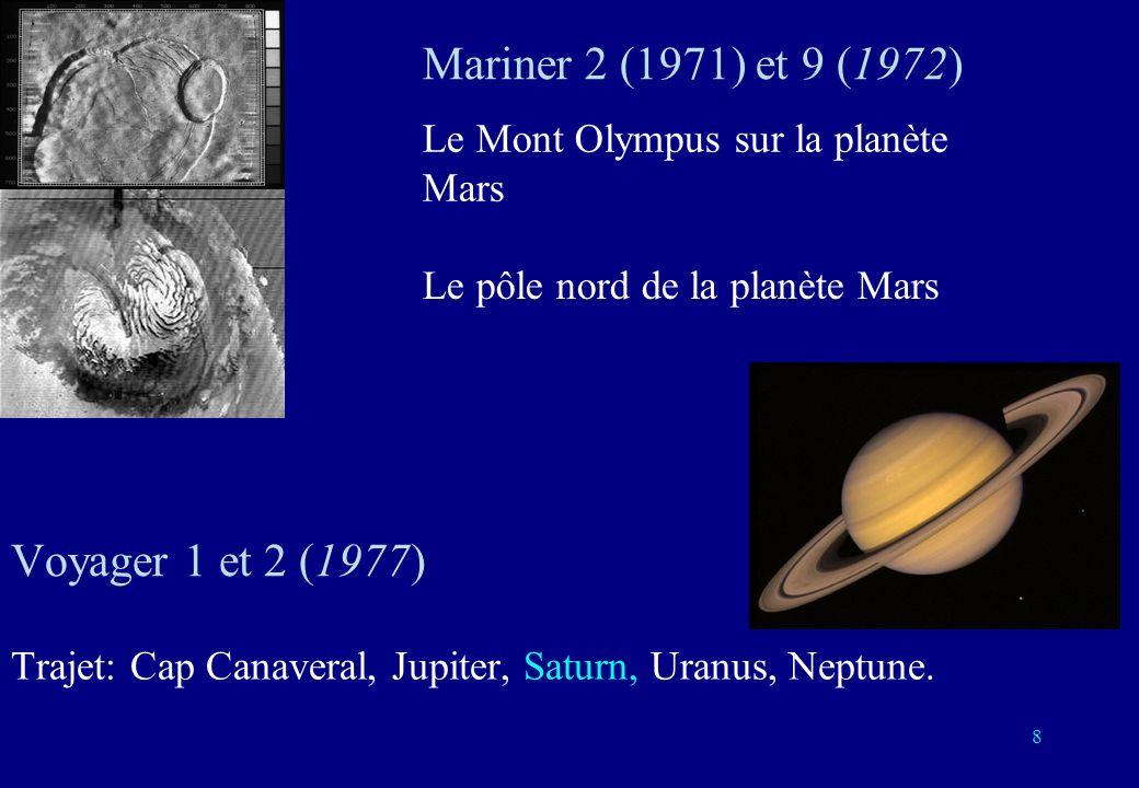 8 Le pôle nord de la planète Mars Le Mont Olympus sur la planète Mars Voyager 1 et 2 (1977) Trajet: Cap Canaveral, Jupiter, Saturn, Uranus, Neptune. M