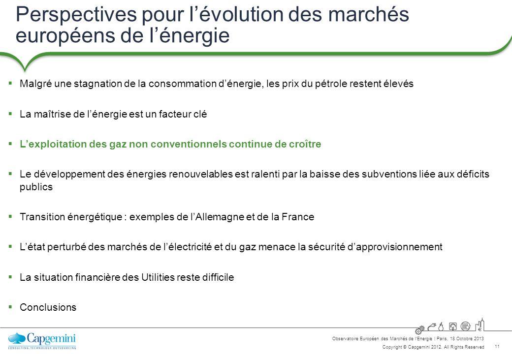 11 Copyright © Capgemini 2012. All Rights Reserved Observatoire Européen des Marchés de lEnergie   Paris, 18 Octobre 2013 Perspectives pour lévolution