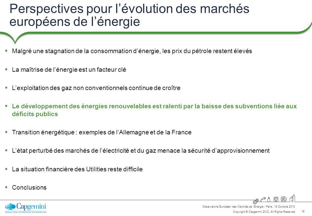 16 Copyright © Capgemini 2012. All Rights Reserved Observatoire Européen des Marchés de lEnergie   Paris, 18 Octobre 2013 Perspectives pour lévolution
