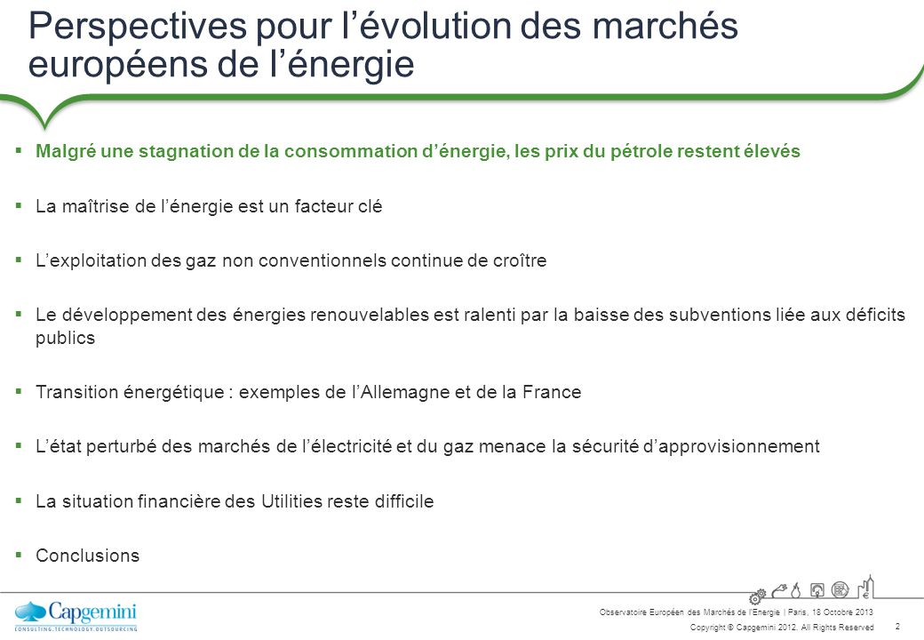 2 Copyright © Capgemini 2012. All Rights Reserved Observatoire Européen des Marchés de lEnergie   Paris, 18 Octobre 2013 Perspectives pour lévolution