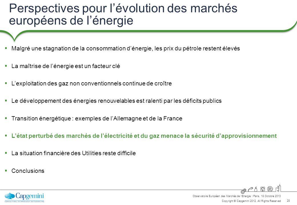 28 Copyright © Capgemini 2012. All Rights Reserved Observatoire Européen des Marchés de lEnergie   Paris, 18 Octobre 2013 Perspectives pour lévolution