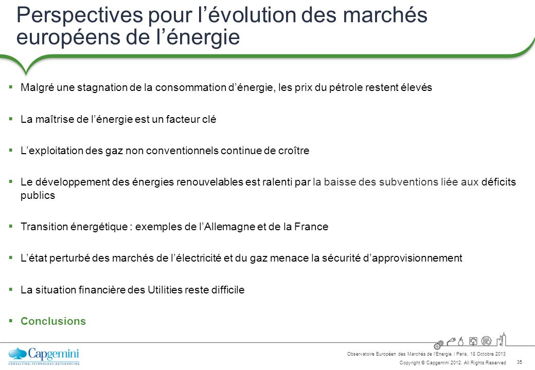 35 Copyright © Capgemini 2012. All Rights Reserved Observatoire Européen des Marchés de lEnergie   Paris, 18 Octobre 2013 Perspectives pour lévolution