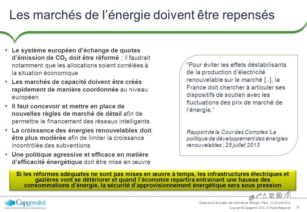 37 Copyright © Capgemini 2012. All Rights Reserved Observatoire Européen des Marchés de lEnergie   Paris, 18 Octobre 2013 Les marchés de lénergie doiv