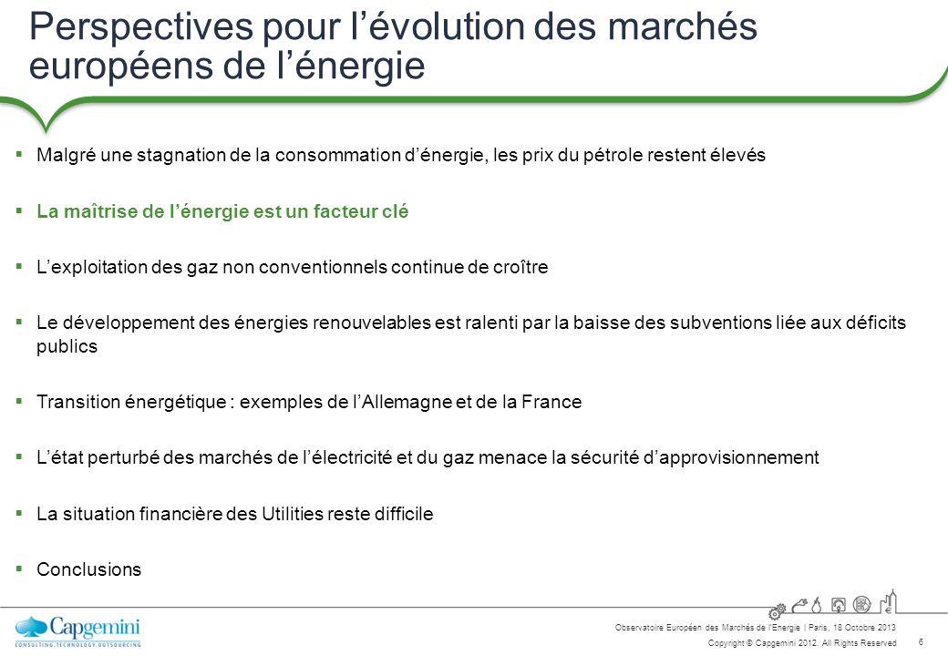 6 Copyright © Capgemini 2012. All Rights Reserved Observatoire Européen des Marchés de lEnergie   Paris, 18 Octobre 2013 Perspectives pour lévolution