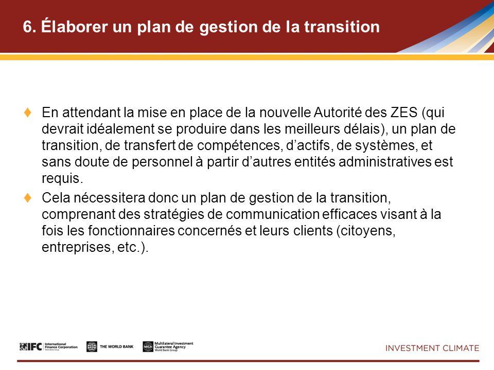 6. Élaborer un plan de gestion de la transition En attendant la mise en place de la nouvelle Autorité des ZES (qui devrait idéalement se produire dans