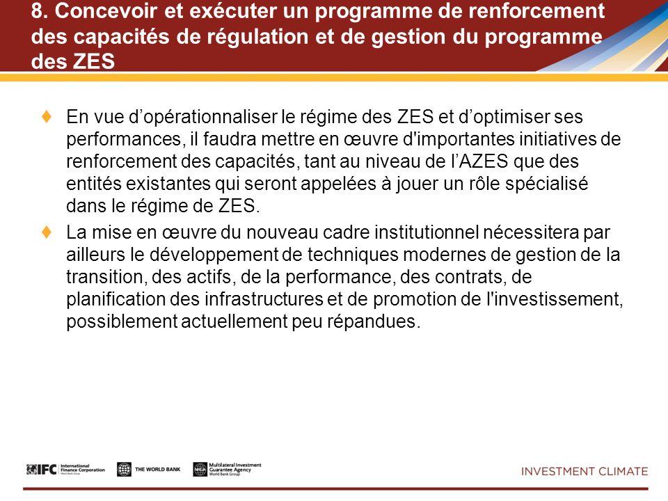 8. Concevoir et exécuter un programme de renforcement des capacités de régulation et de gestion du programme des ZES En vue dopérationnaliser le régim
