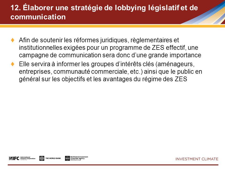 12. Élaborer une stratégie de lobbying législatif et de communication Afin de soutenir les réformes juridiques, règlementaires et institutionnelles ex