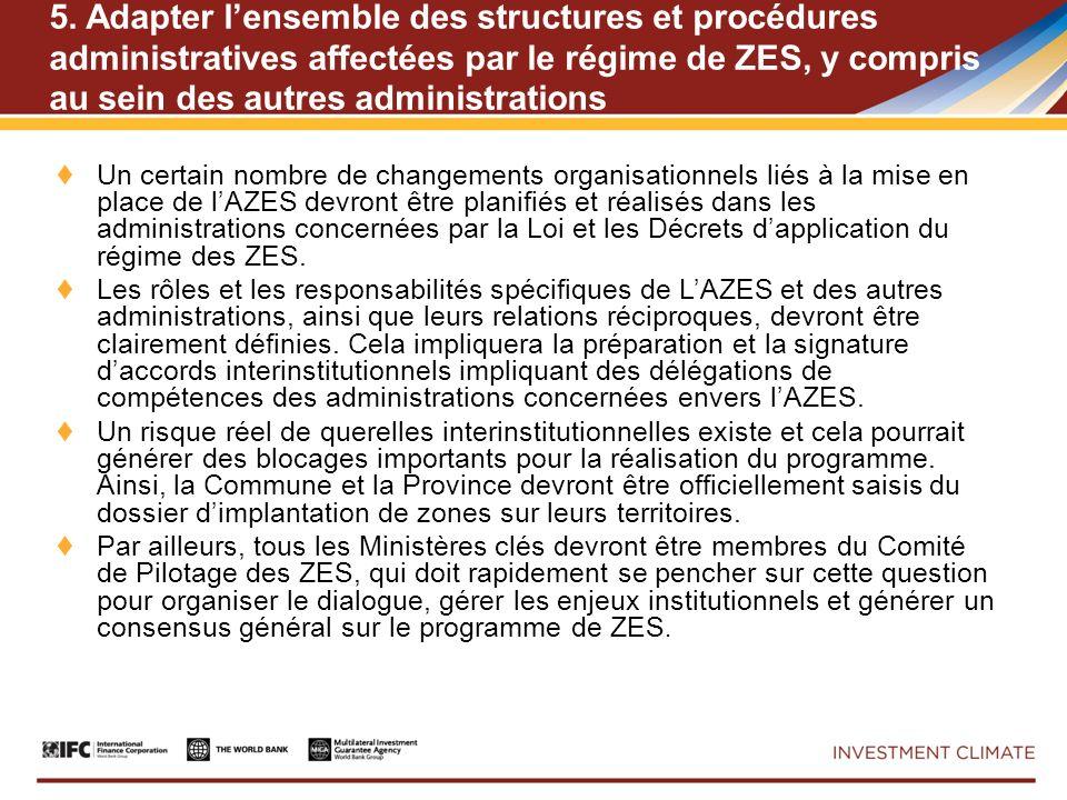 5. Adapter lensemble des structures et procédures administratives affectées par le régime de ZES, y compris au sein des autres administrations Un cert