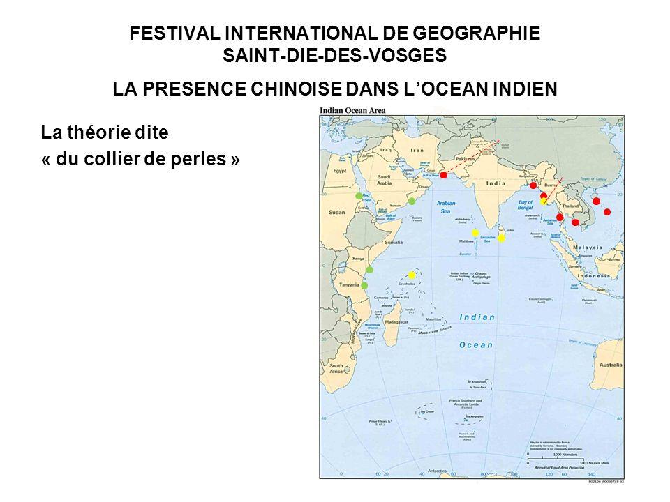 FESTIVAL INTERNATIONAL DE GEOGRAPHIE SAINT-DIE-DES-VOSGES LA PRESENCE CHINOISE DANS LOCEAN INDIEN La théorie dite « du collier de perles »