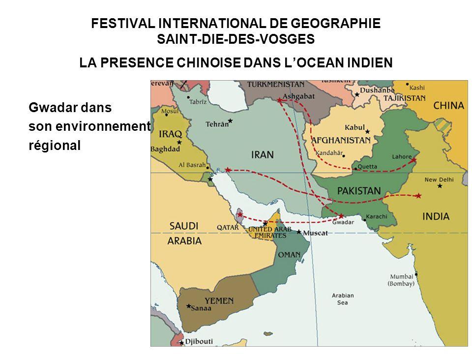 FESTIVAL INTERNATIONAL DE GEOGRAPHIE SAINT-DIE-DES-VOSGES LA PRESENCE CHINOISE DANS LOCEAN INDIEN Gwadar dans son environnement régional