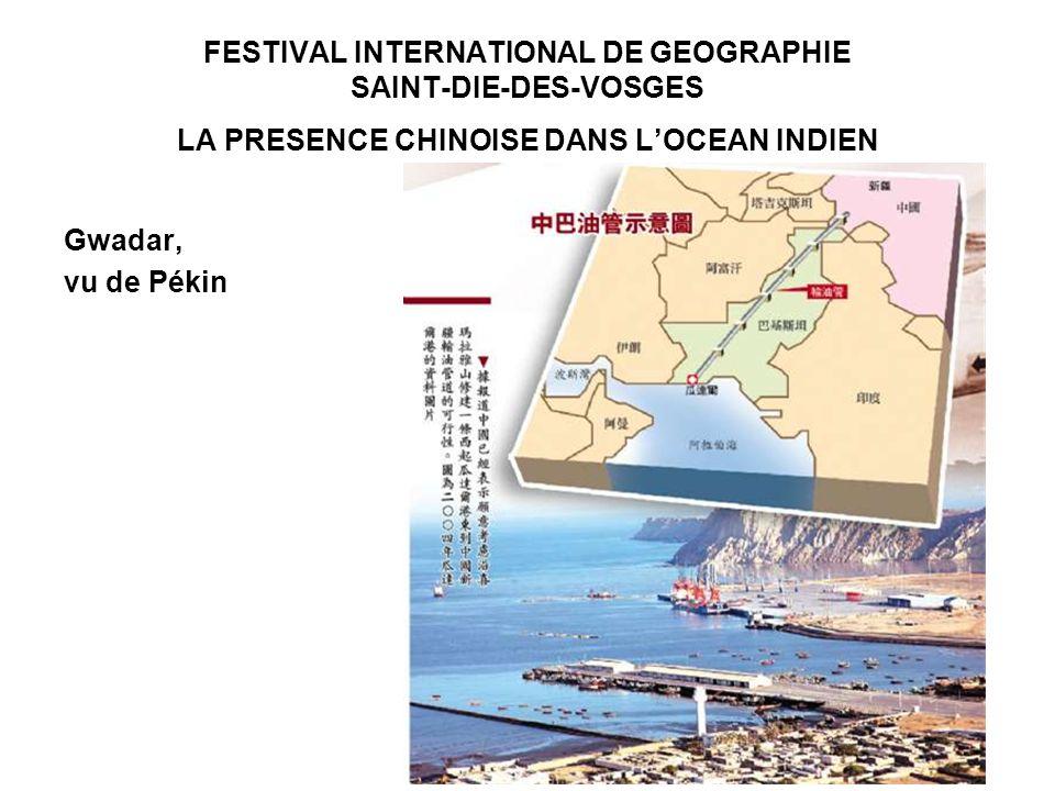 FESTIVAL INTERNATIONAL DE GEOGRAPHIE SAINT-DIE-DES-VOSGES LA PRESENCE CHINOISE DANS LOCEAN INDIEN Gwadar, vu de Pékin