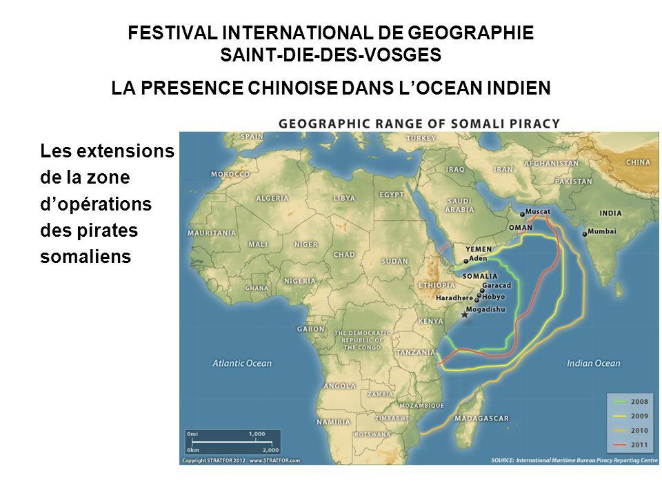 FESTIVAL INTERNATIONAL DE GEOGRAPHIE SAINT-DIE-DES-VOSGES LA PRESENCE CHINOISE DANS LOCEAN INDIEN Les extensions de la zone dopérations des pirates somaliens