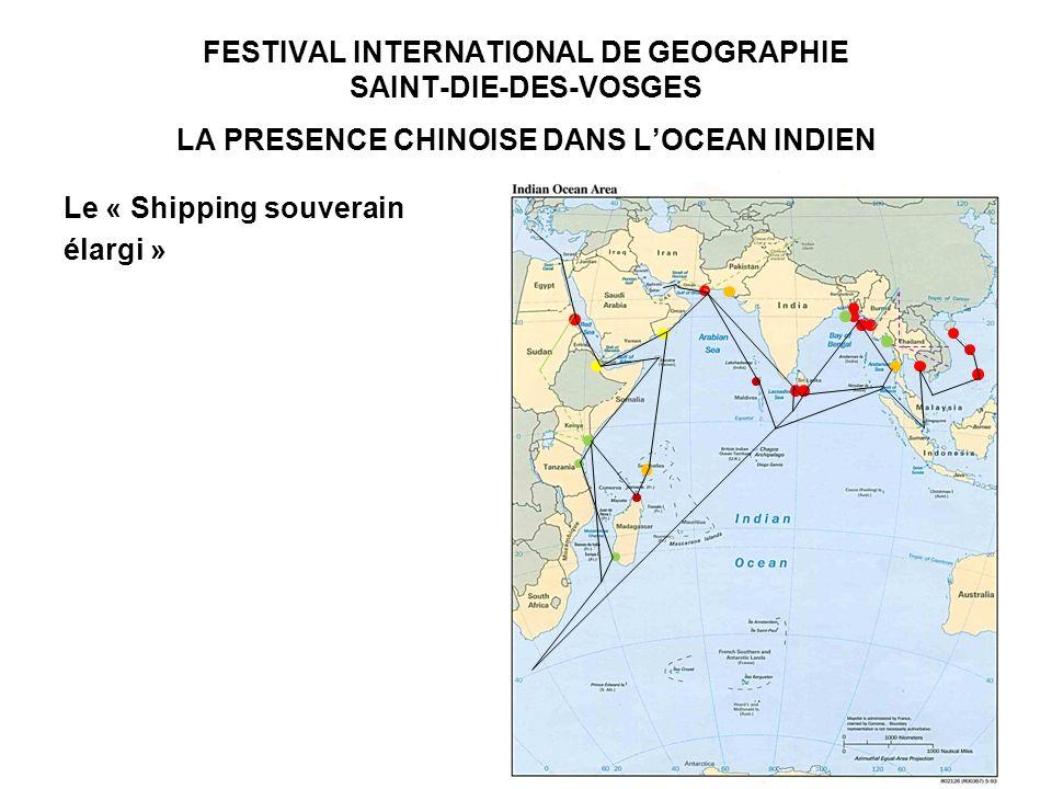 FESTIVAL INTERNATIONAL DE GEOGRAPHIE SAINT-DIE-DES-VOSGES LA PRESENCE CHINOISE DANS LOCEAN INDIEN Le « Shipping souverain élargi »