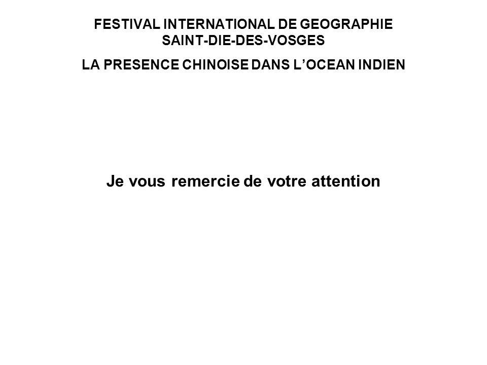 FESTIVAL INTERNATIONAL DE GEOGRAPHIE SAINT-DIE-DES-VOSGES LA PRESENCE CHINOISE DANS LOCEAN INDIEN Je vous remercie de votre attention