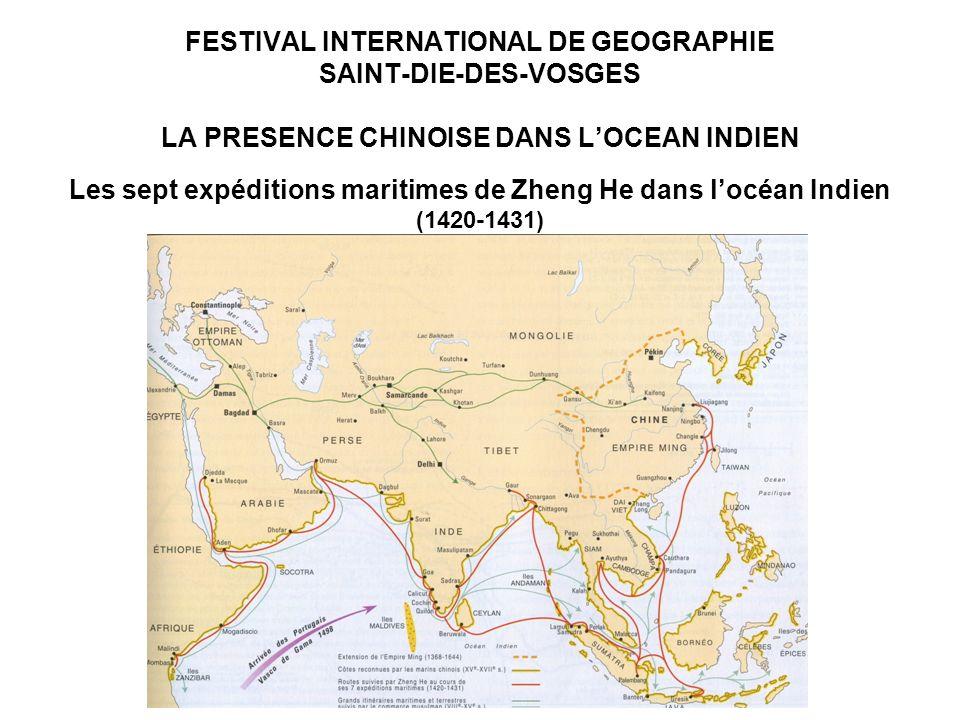 FESTIVAL INTERNATIONAL DE GEOGRAPHIE SAINT-DIE-DES-VOSGES LA PRESENCE CHINOISE DANS LOCEAN INDIEN Les contraintes stratégiques (Une présence navale prolongée dans locéan Indien) (3/3) -Implications : -Présence appelée à durer, -Opérations avant tout symboliques (sauf Libye) -Capacités opérationnelles encore limitées -Préoccupations navales fixées sur Taïwan et la sanctuarisation de ses approches maritimes -Absence dinitiatives navales majeures (sauf évènements majeurs) -Recherche indispensable de points dappui locaux