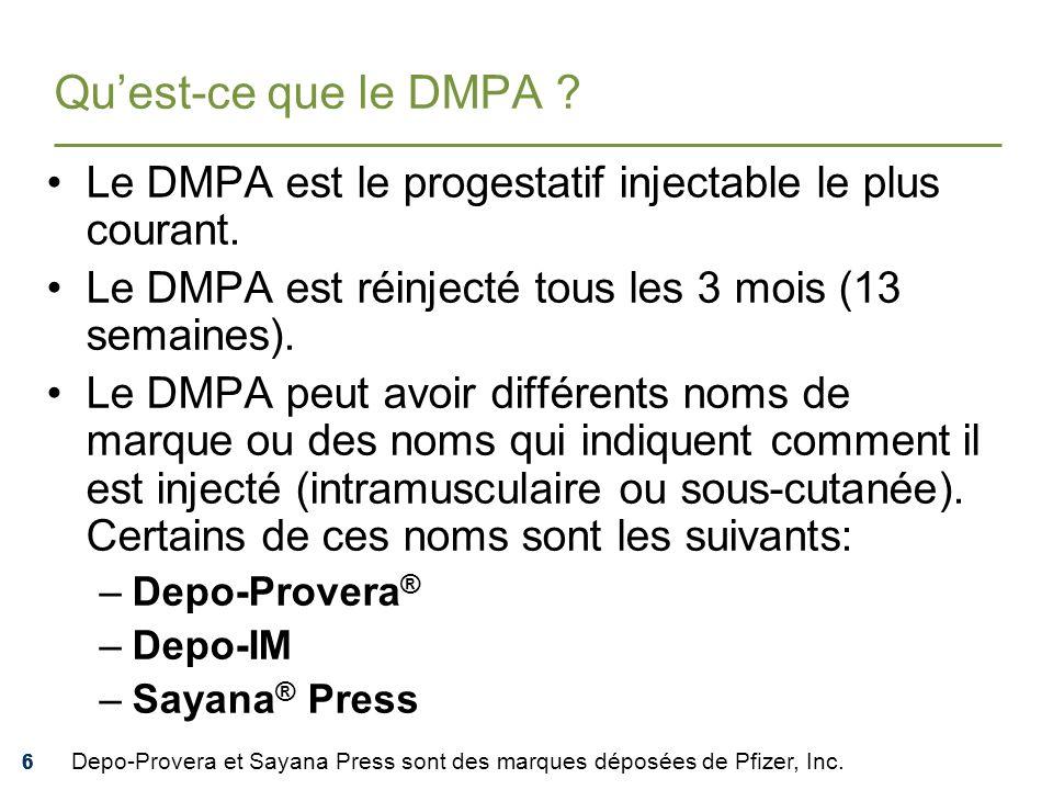 666 Quest-ce que le DMPA ? Le DMPA est le progestatif injectable le plus courant. Le DMPA est réinjecté tous les 3 mois (13 semaines). Le DMPA peut av