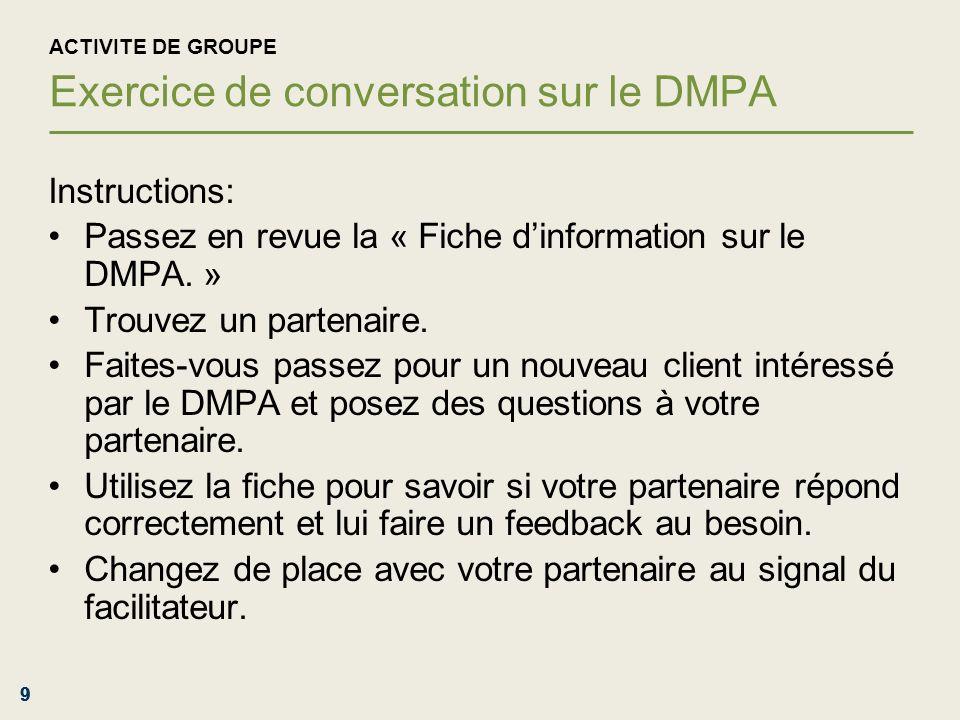 999 ACTIVITE DE GROUPE Exercice de conversation sur le DMPA Instructions: Passez en revue la « Fiche dinformation sur le DMPA. » Trouvez un partenaire
