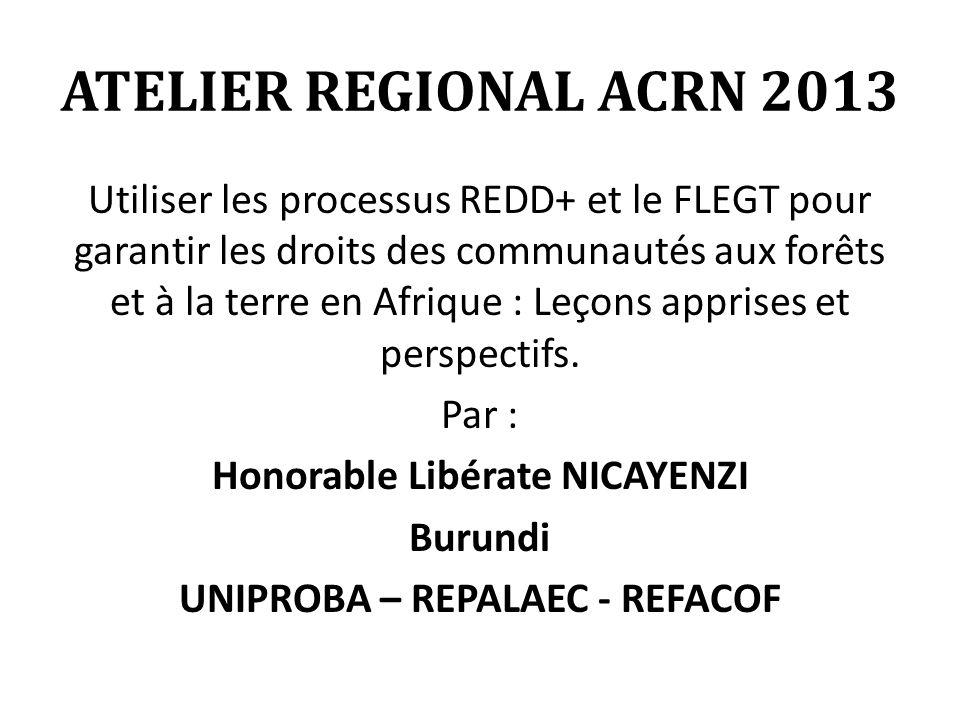 ATELIER REGIONAL ACRN 2013 Utiliser les processus REDD+ et le FLEGT pour garantir les droits des communautés aux forêts et à la terre en Afrique : Leçons apprises et perspectifs.