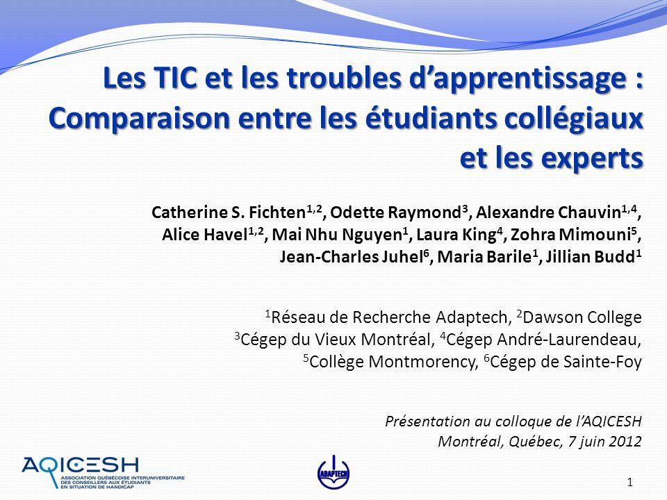 Les TIC et les troubles dapprentissage : Comparaison entre les étudiants collégiaux et les experts 1 Catherine S. Fichten 1,2, Odette Raymond 3, Alexa